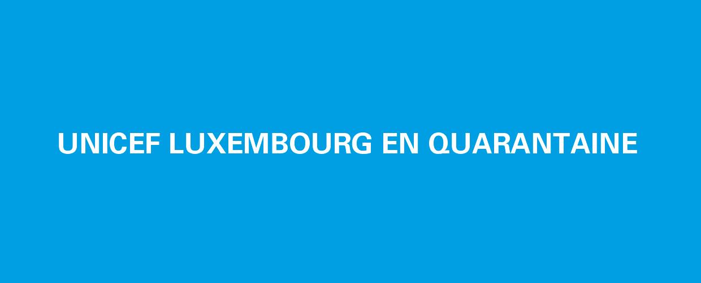 UNICEF Luxembourg en quarantaine