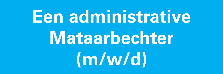 Een administrative Mataarbechter (m/w/d)